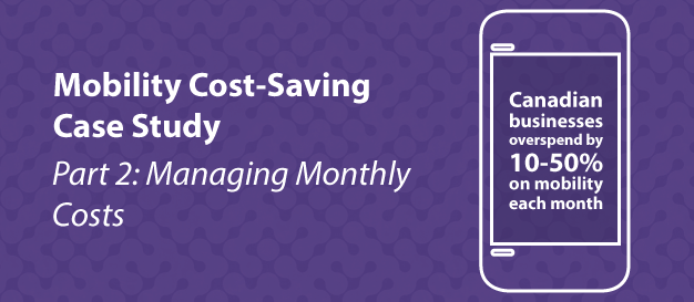Mobility Cost-Saving Case Study [Part 2]: Managing Monthly Costs