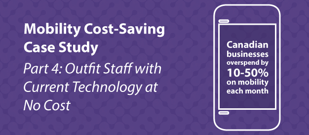 Mobility Cost-Saving Case Study [Part 4]: Outfit Staff with Current Technology at No Cost